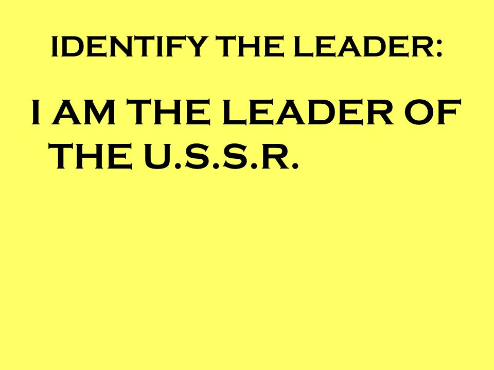 I AM THE LEADER OF THE U.S.S.R.