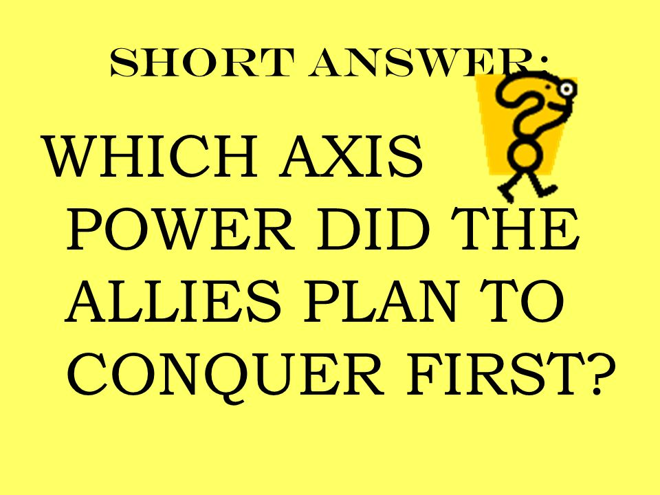 WHICH AXIS POWER DID THE ALLIES PLAN TO CONQUER FIRST