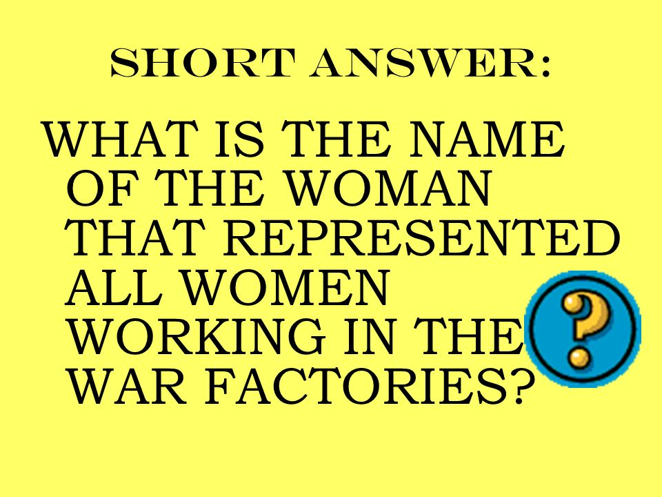 Short answer: WHAT IS THE NAME OF THE WOMAN THAT REPRESENTED ALL WOMEN WORKING IN THE WAR FACTORIES