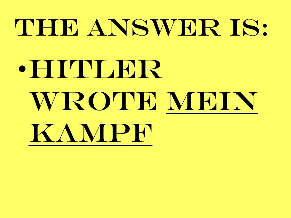 HITLER WROTE MEIN KAMPF