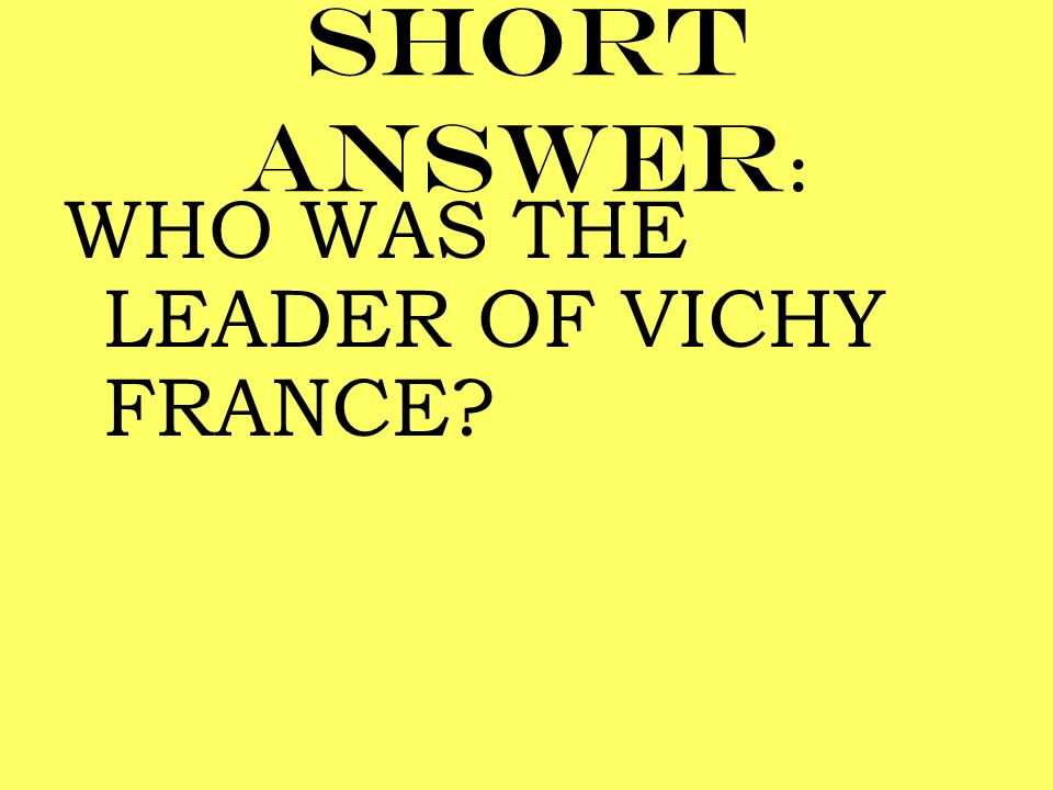 Short answer: WHO WAS THE LEADER OF VICHY FRANCE