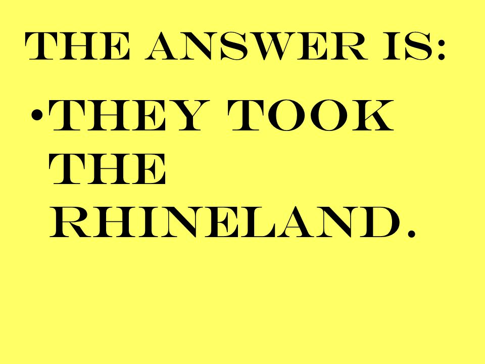 THEY TOOK THE RHINELAND.