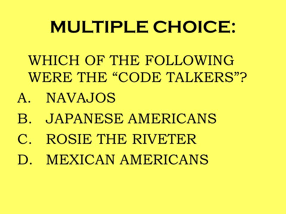 MULTIPLE CHOICE: WHICH OF THE FOLLOWING WERE THE CODE TALKERS