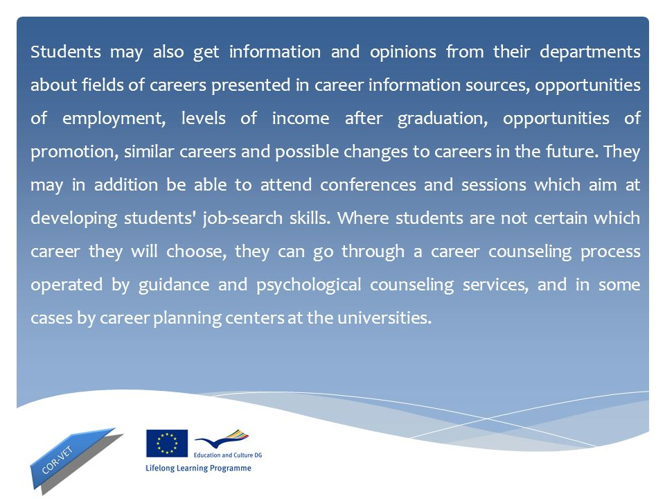 Students may also get information and opinions from their departments about fields of careers presented in career information sources, opportunities of employment, levels of income after graduation, opportunities of promotion, similar careers and possible changes to careers in the future.