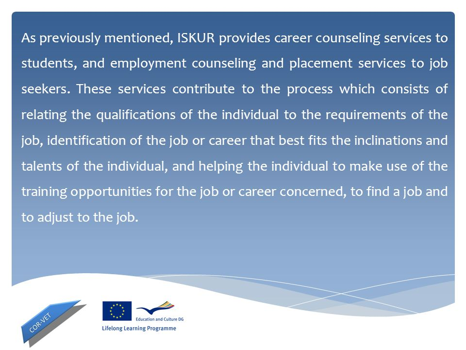 As previously mentioned, ISKUR provides career counseling services to students, and employment counseling and placement services to job seekers.