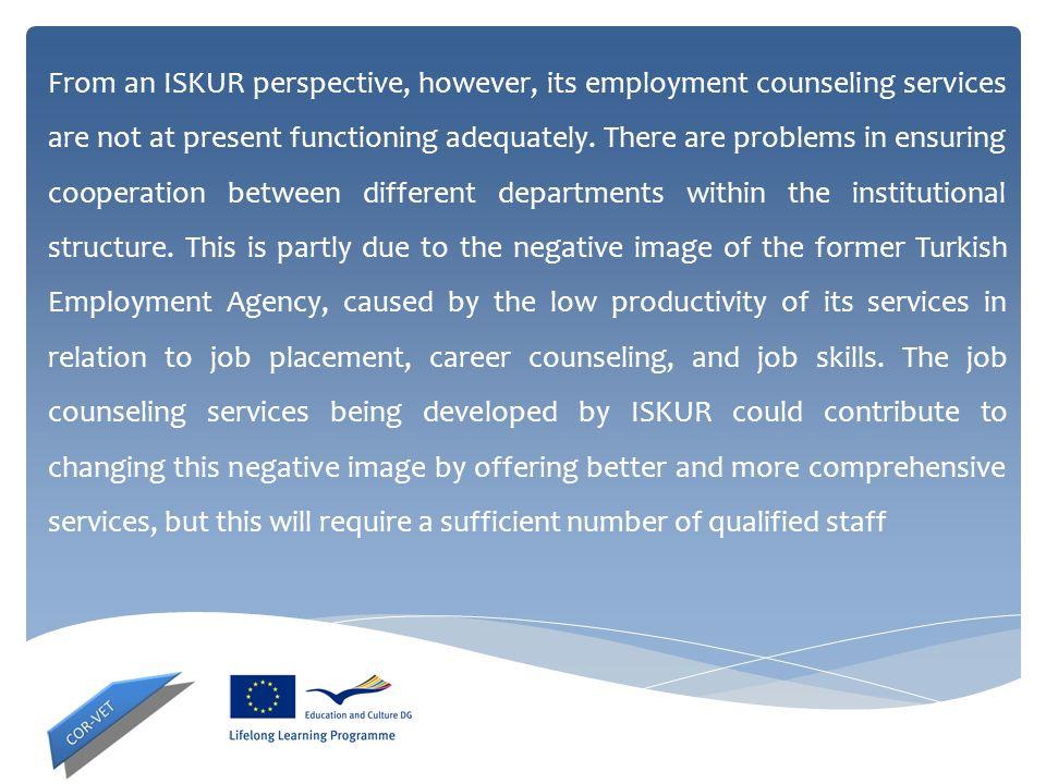 From an ISKUR perspective, however, its employment counseling services are not at present functioning adequately.