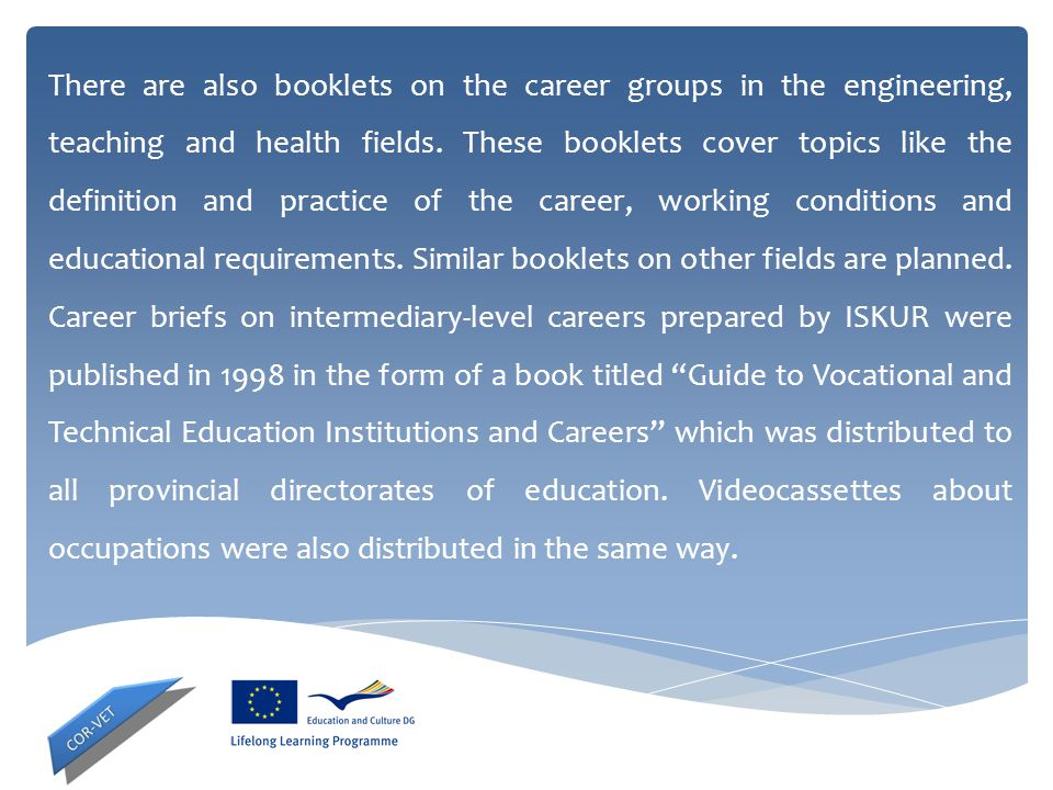 There are also booklets on the career groups in the engineering, teaching and health fields.