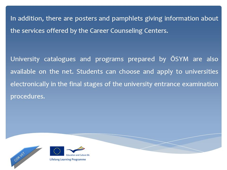 In addition, there are posters and pamphlets giving information about the services offered by the Career Counseling Centers.