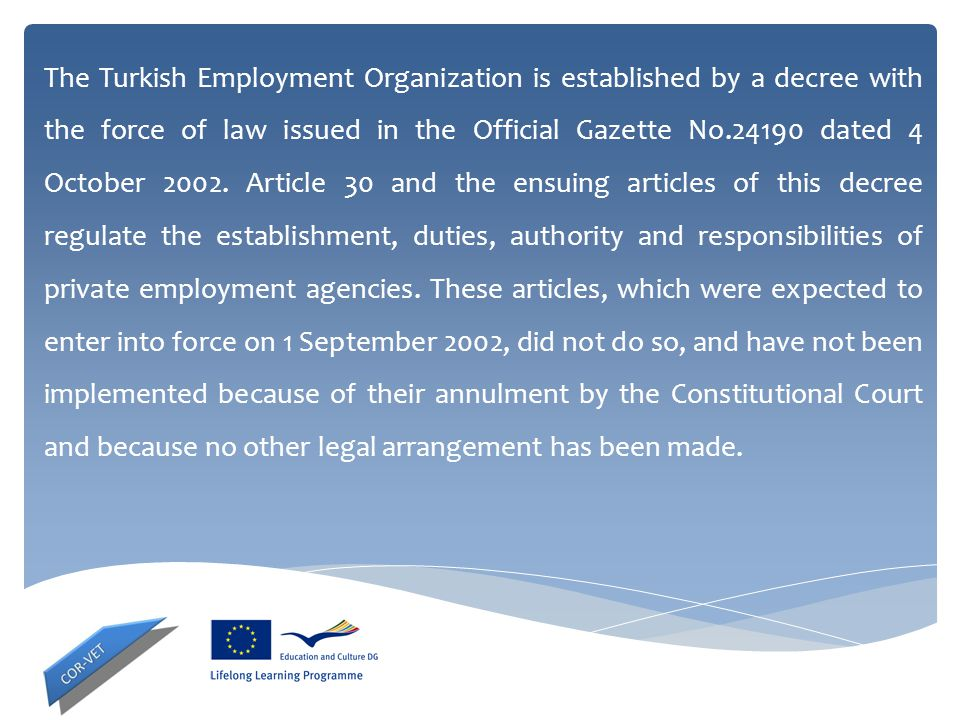 The Turkish Employment Organization is established by a decree with the force of law issued in the Official Gazette No.24190 dated 4 October 2002.