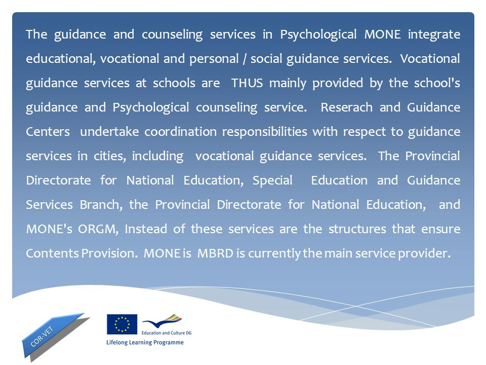 The guidance and counseling services in Psychological MONE integrate educational, vocational and personal / social guidance services.