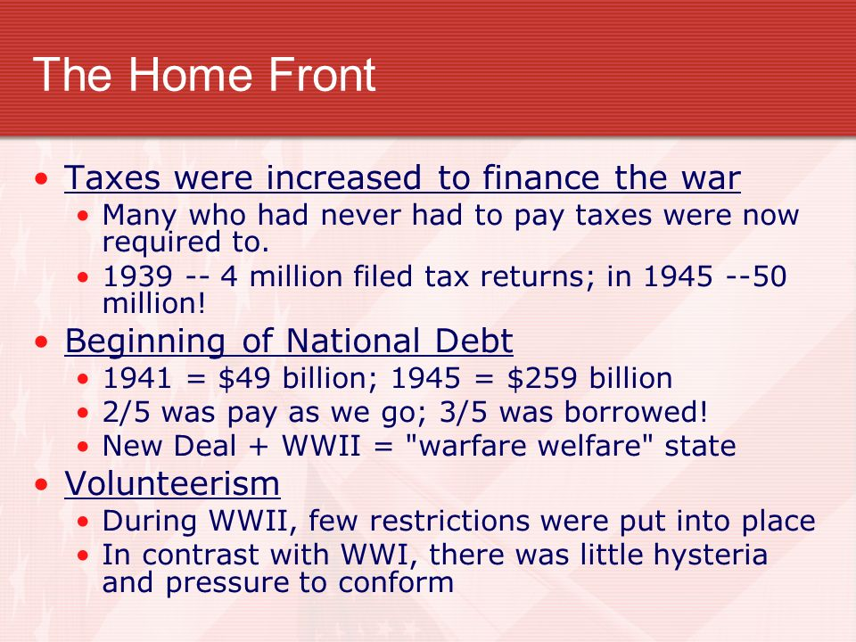 The Home Front Taxes were increased to finance the war