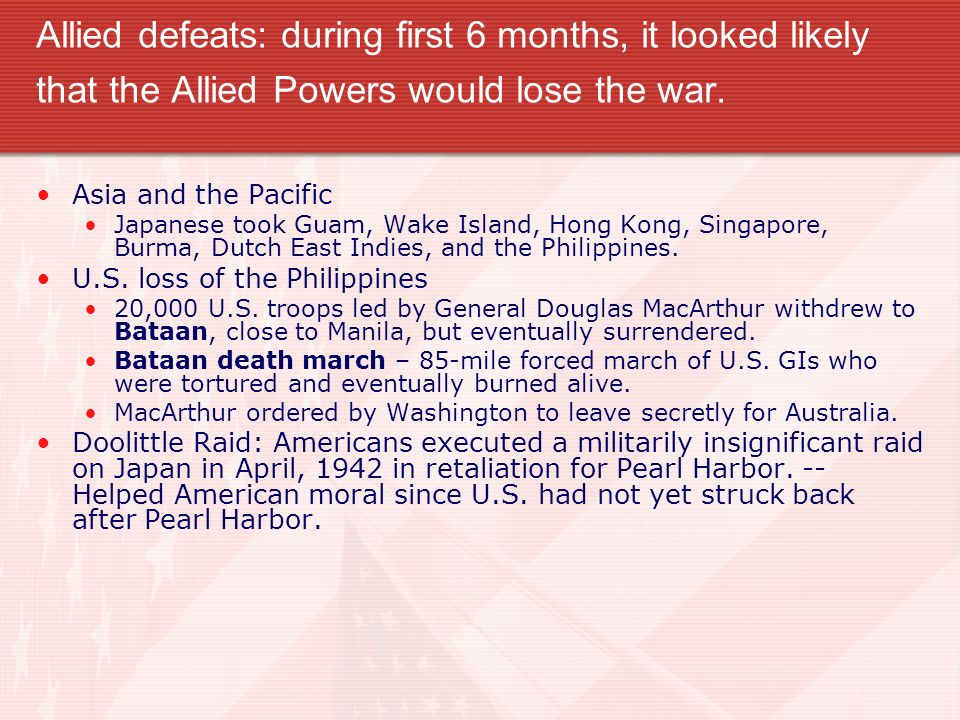 Allied defeats: during first 6 months, it looked likely that the Allied Powers would lose the war.