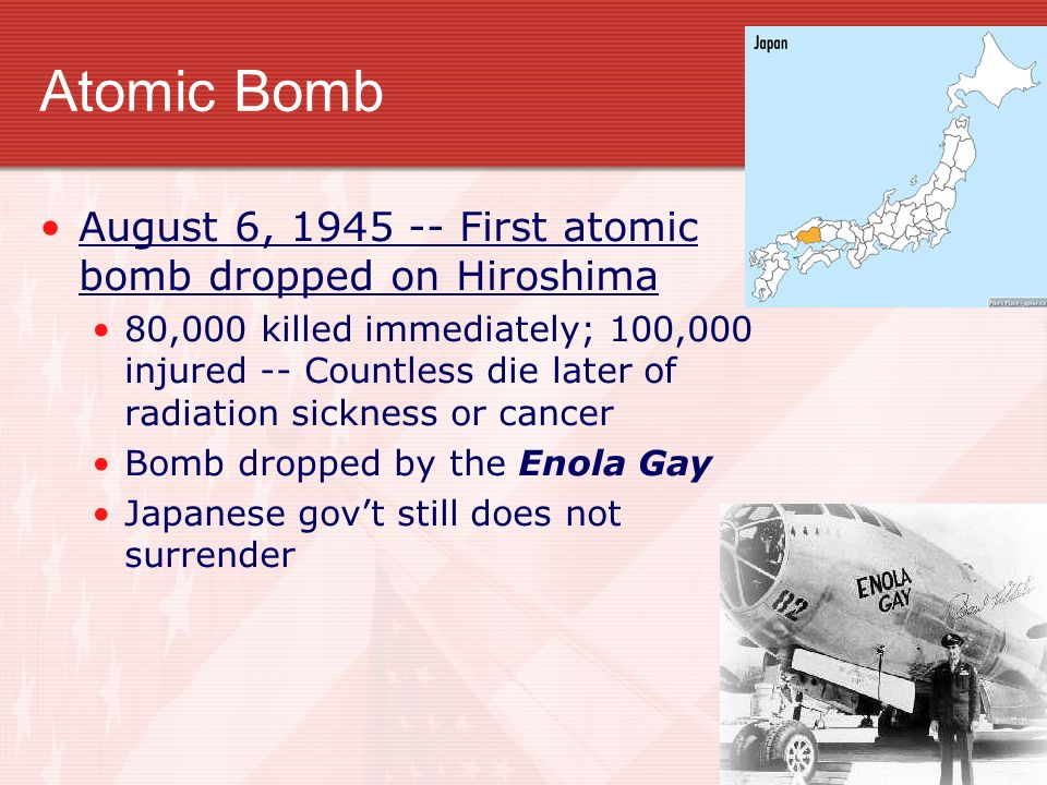 Atomic Bomb August 6, 1945 -- First atomic bomb dropped on Hiroshima