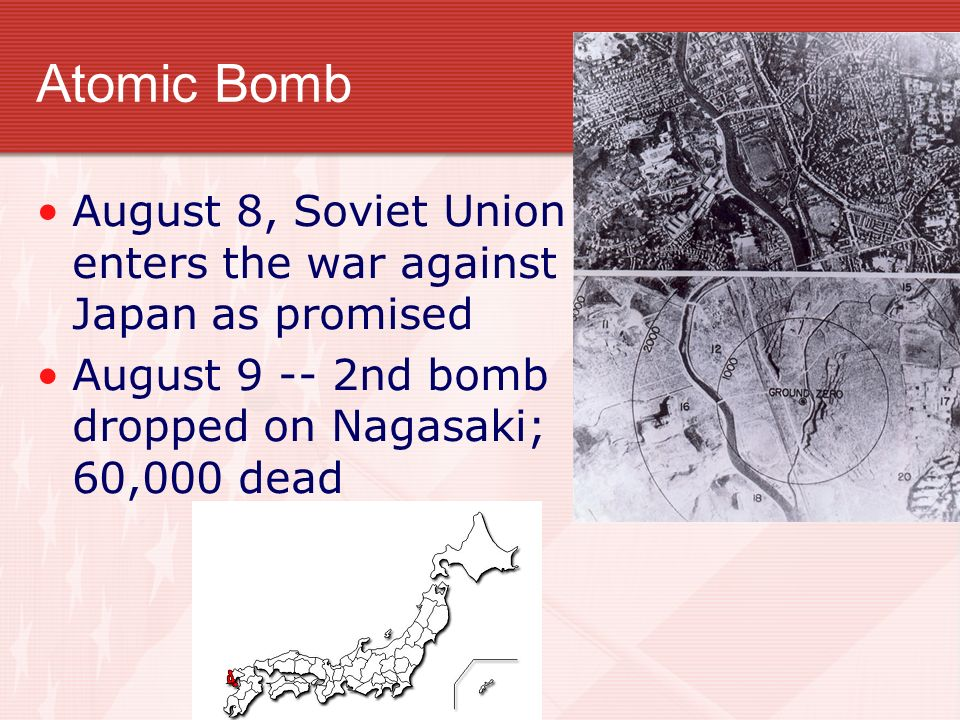 Atomic Bomb August 8, Soviet Union enters the war against Japan as promised.