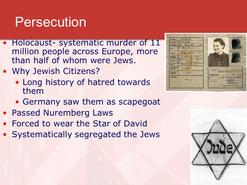 Persecution Holocaust- systematic murder of 11 million people across Europe, more than half of whom were Jews.