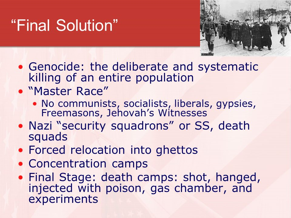 Final Solution Genocide: the deliberate and systematic killing of an entire population. Master Race