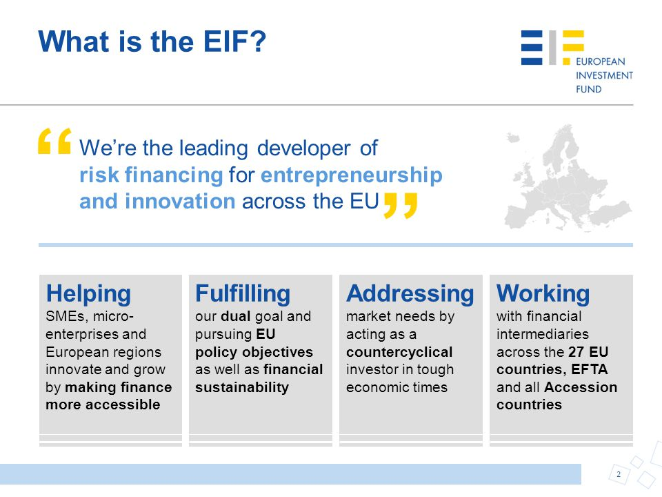 What is the EIF We're the leading developer of risk financing for entrepreneurship and innovation across the EU.