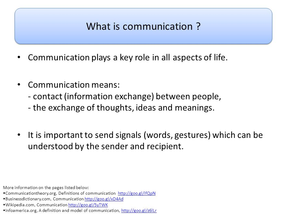 What is communication Communication plays a key role in all aspects of life.