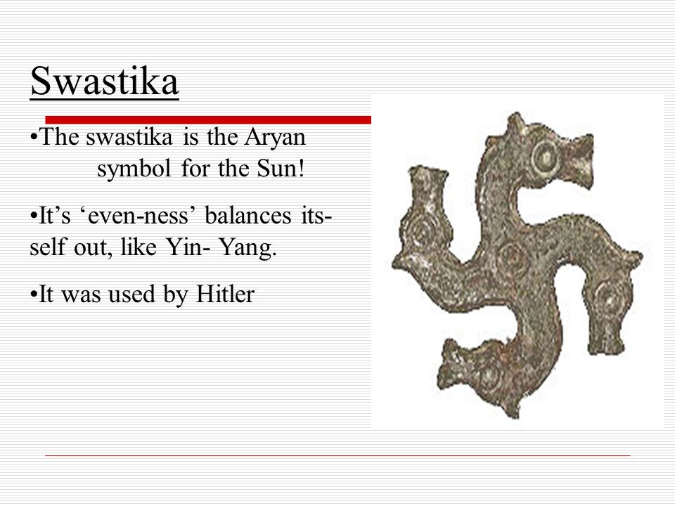 Swastika The swastika is the Aryan symbol for the Sun!