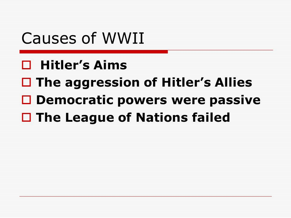 Causes of WWII Hitler's Aims The aggression of Hitler's Allies