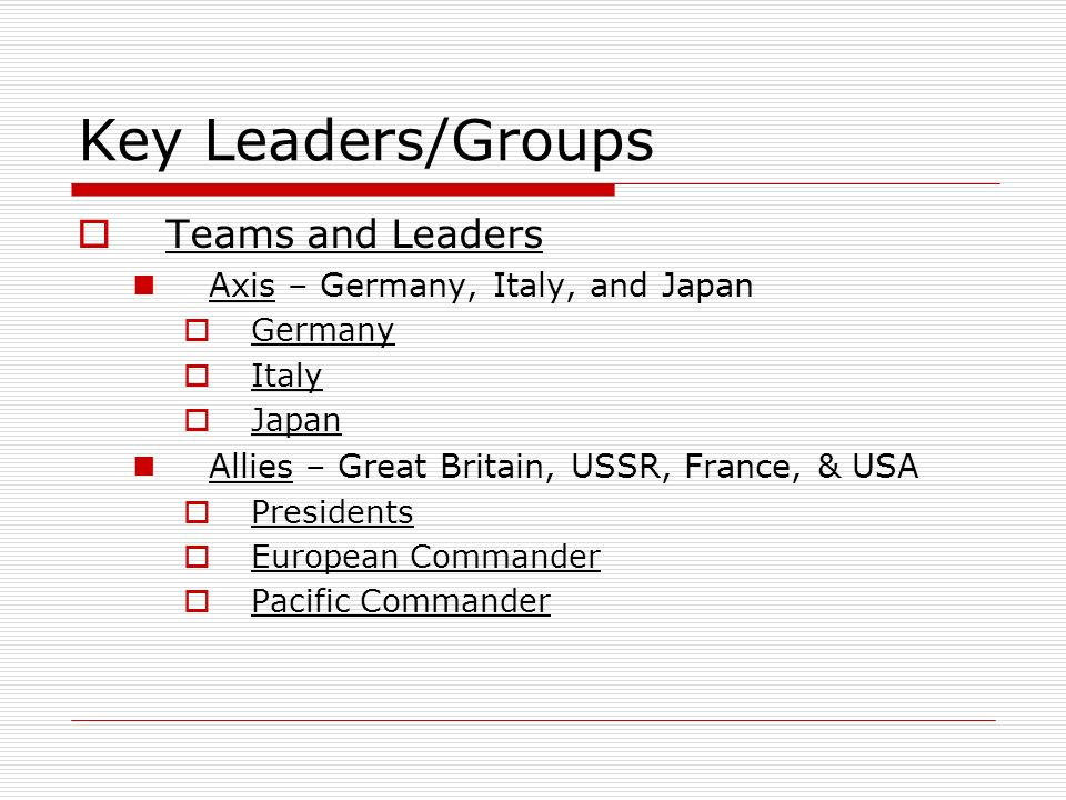 Key Leaders/Groups Teams and Leaders Axis – Germany, Italy, and Japan