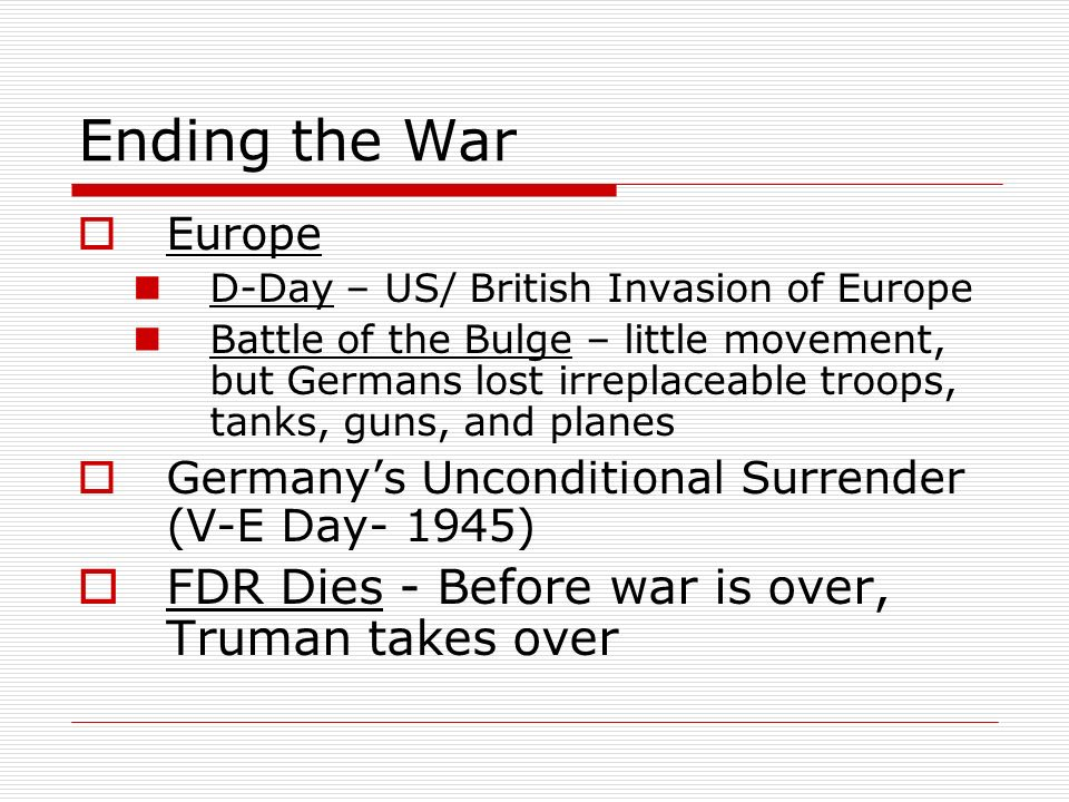 Ending the War FDR Dies - Before war is over, Truman takes over Europe