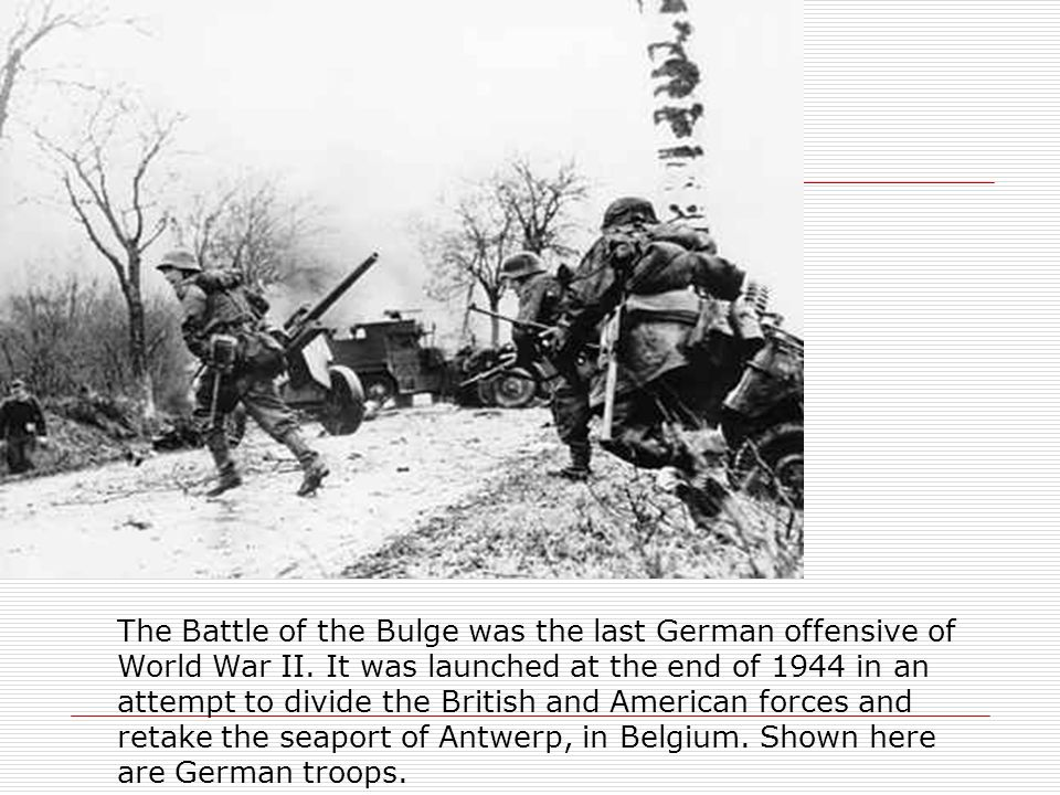 The Battle of the Bulge was the last German offensive of World War II