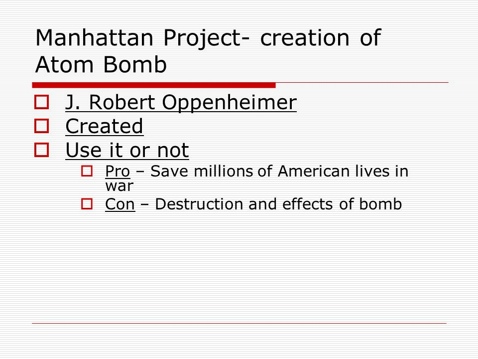 Manhattan Project- creation of Atom Bomb