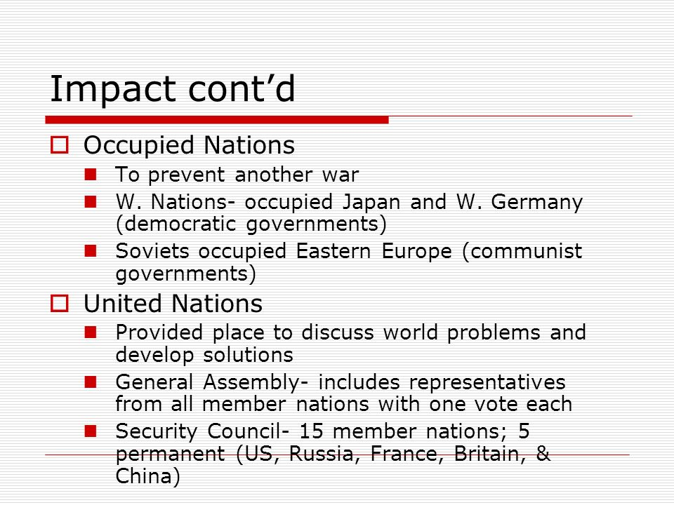 Impact cont'd Occupied Nations United Nations To prevent another war