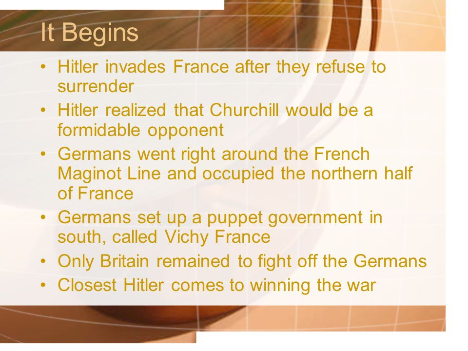 It Begins Hitler invades France after they refuse to surrender