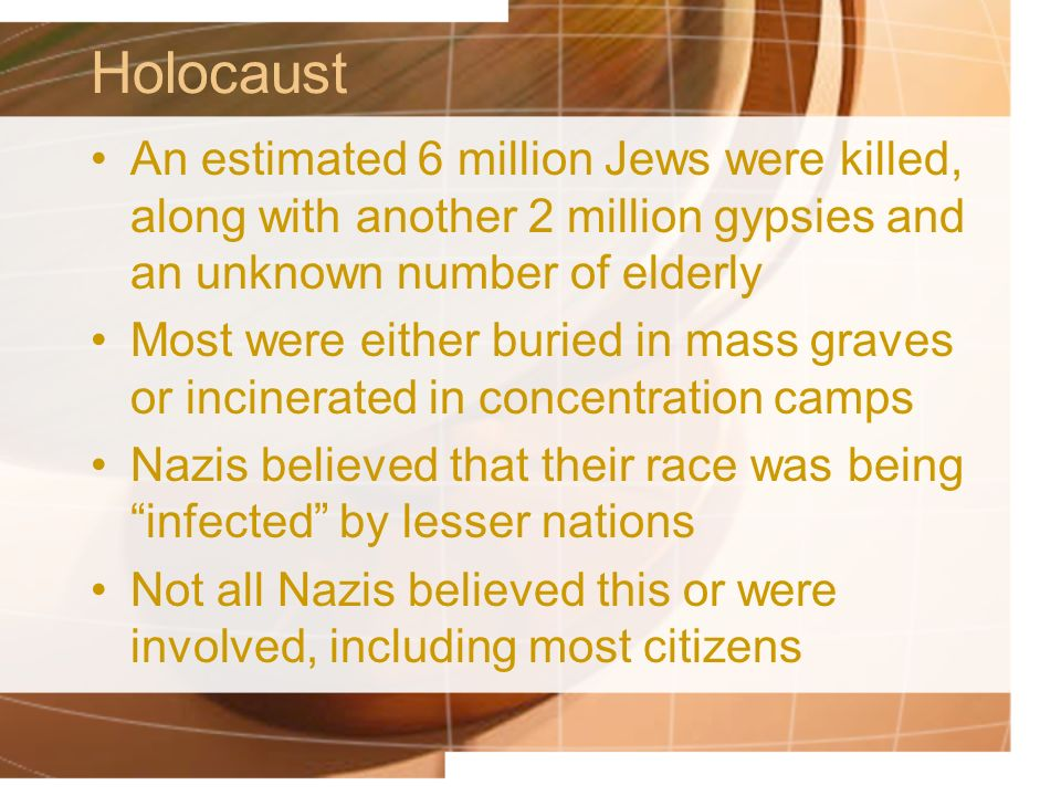 Holocaust An estimated 6 million Jews were killed, along with another 2 million gypsies and an unknown number of elderly.