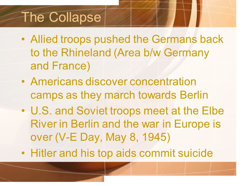 The Collapse Allied troops pushed the Germans back to the Rhineland (Area b/w Germany and France)