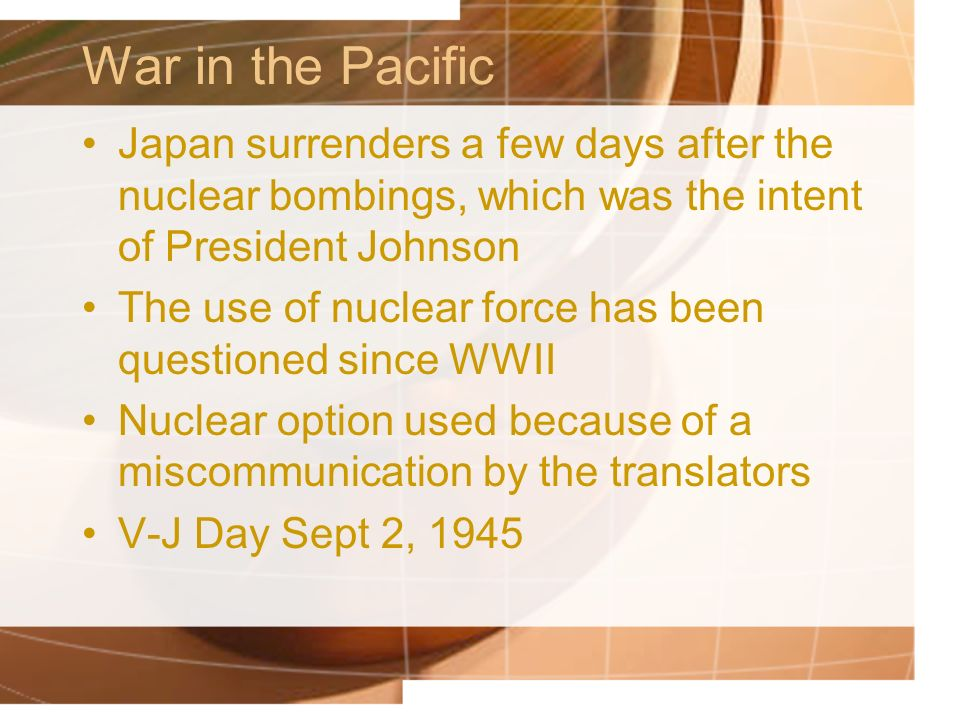 War in the Pacific Japan surrenders a few days after the nuclear bombings, which was the intent of President Johnson.