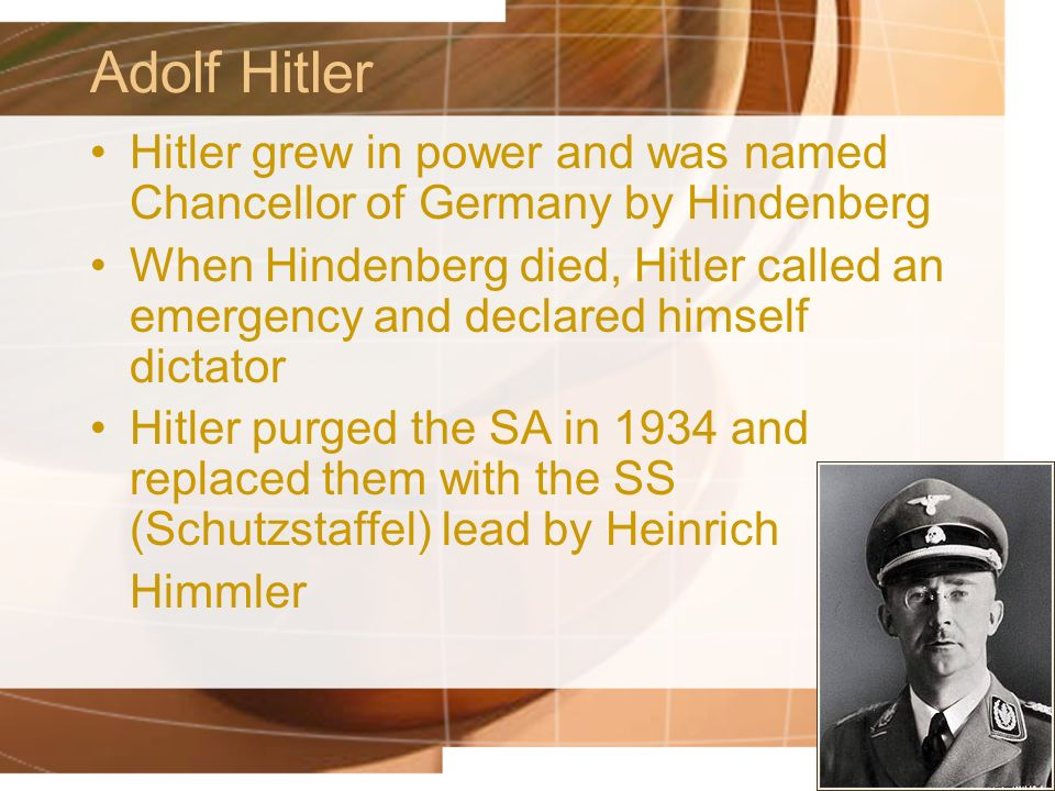 Adolf Hitler Hitler grew in power and was named Chancellor of Germany by Hindenberg.