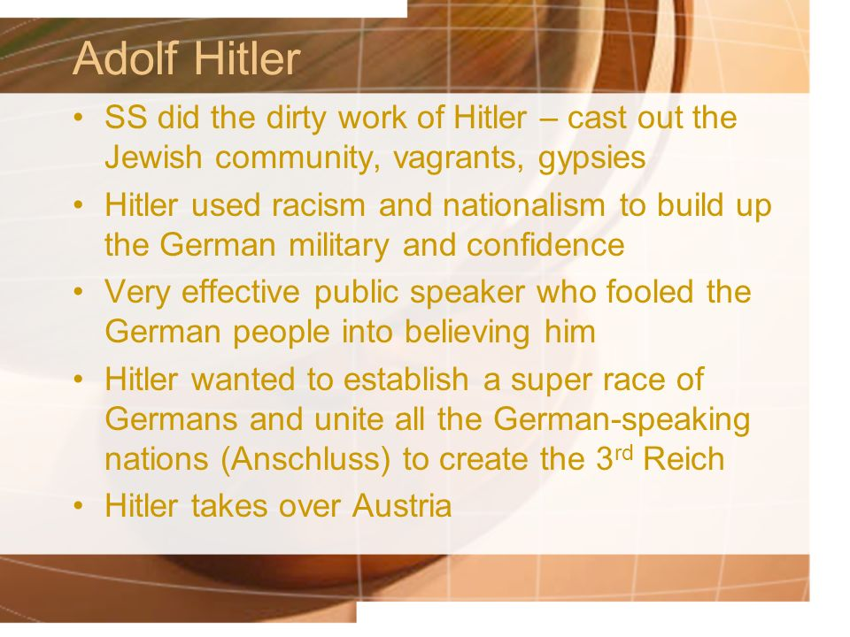 Adolf Hitler SS did the dirty work of Hitler – cast out the Jewish community, vagrants, gypsies.