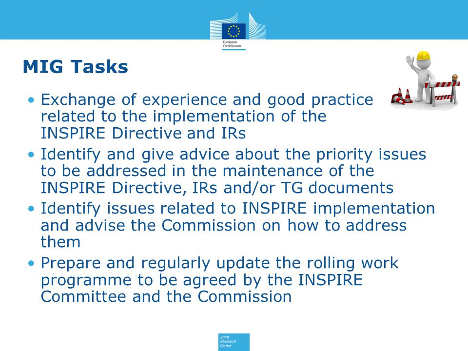 MIG Tasks Exchange of experience and good practice related to the implementation of the INSPIRE Directive and IRs.