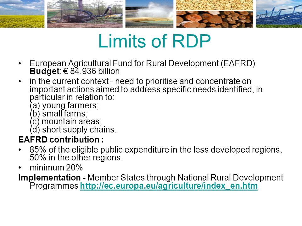 Limits of RDP European Agricultural Fund for Rural Development (EAFRD) Budget: € billion.