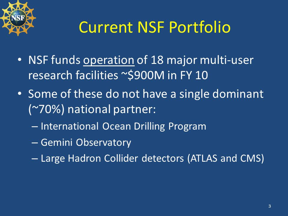 Current NSF Portfolio NSF funds operation of 18 major multi-user research facilities ~$900M in FY 10.