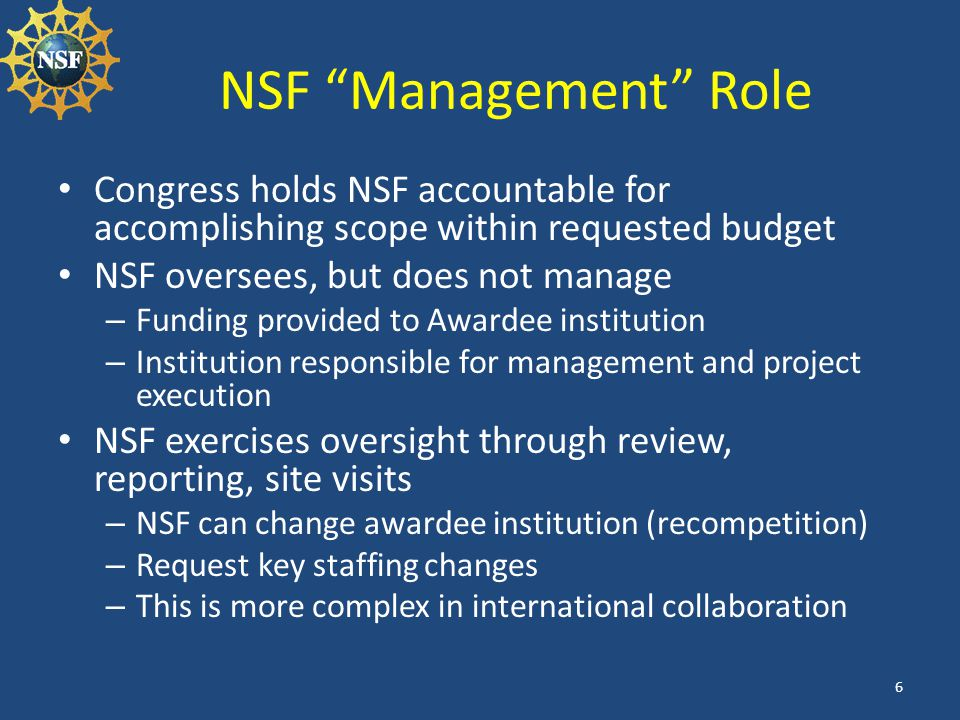 NSF Management Role Congress holds NSF accountable for accomplishing scope within requested budget.