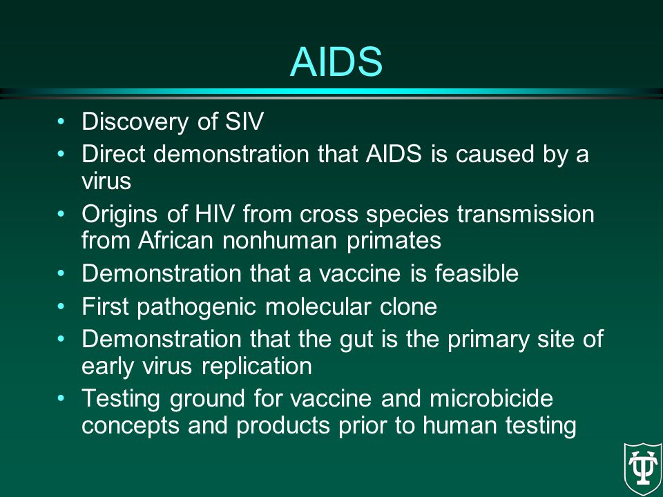 AIDS Discovery of SIV. Direct demonstration that AIDS is caused by a virus.