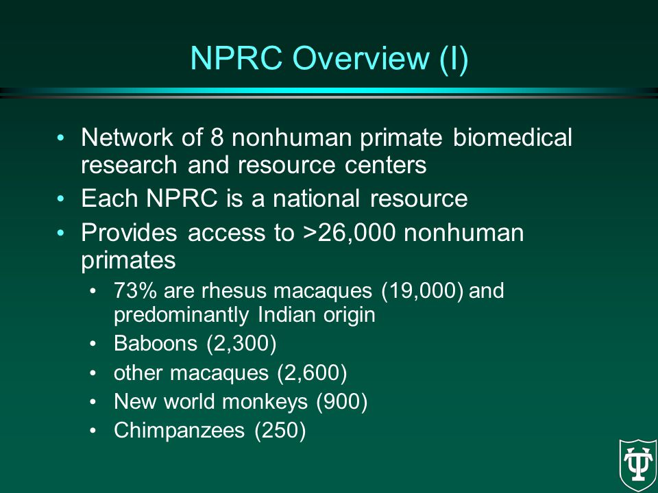 NPRC Overview (I) Network of 8 nonhuman primate biomedical research and resource centers. Each NPRC is a national resource.