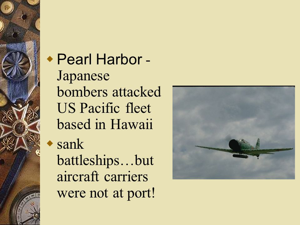 Pearl Harbor - Japanese bombers attacked US Pacific fleet based in Hawaii