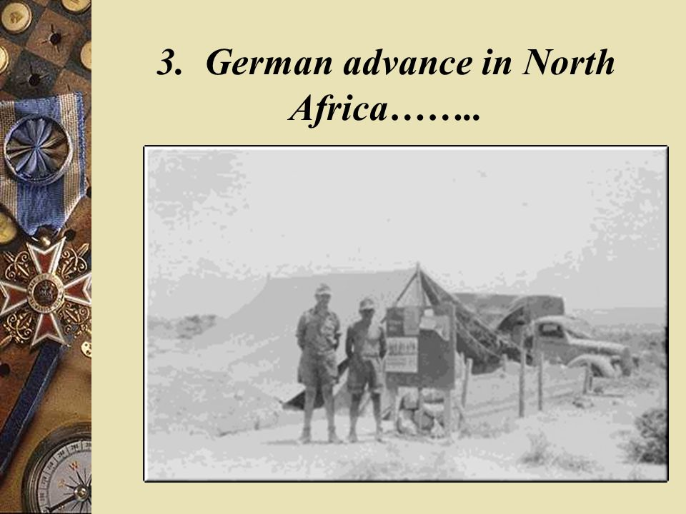 3. German advance in North Africa……..