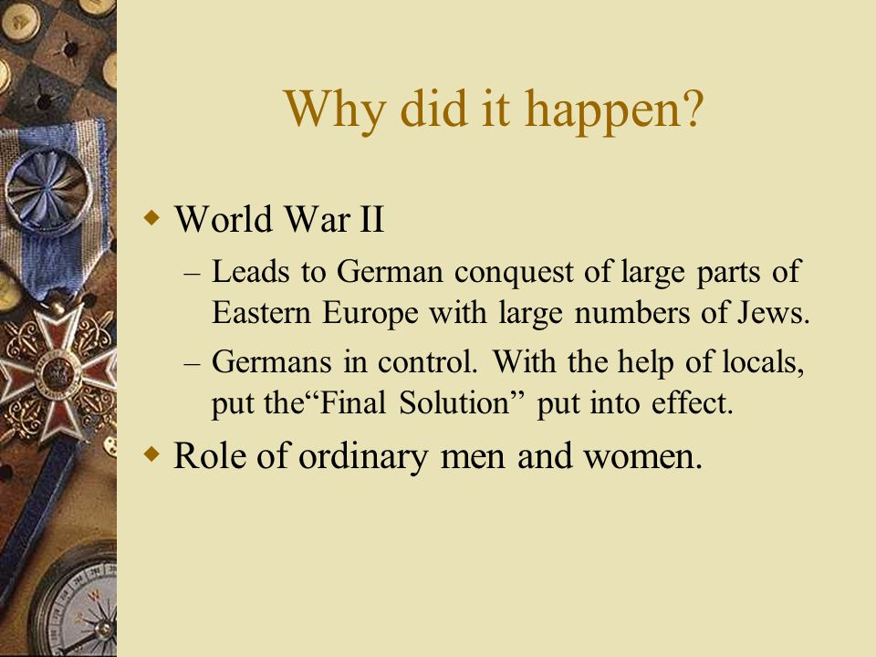 Why did it happen World War II Role of ordinary men and women.