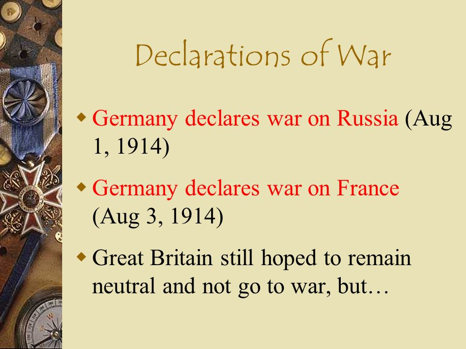 Declarations of War Germany declares war on Russia (Aug 1, 1914)