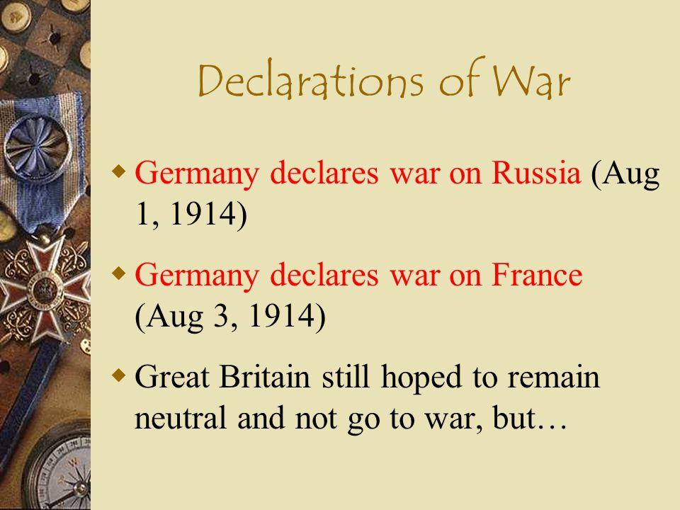 Declarations of War Germany declares war on Russia (Aug 1, 1914)