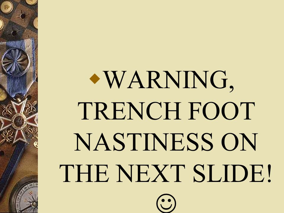 WARNING, TRENCH FOOT NASTINESS ON THE NEXT SLIDE! 