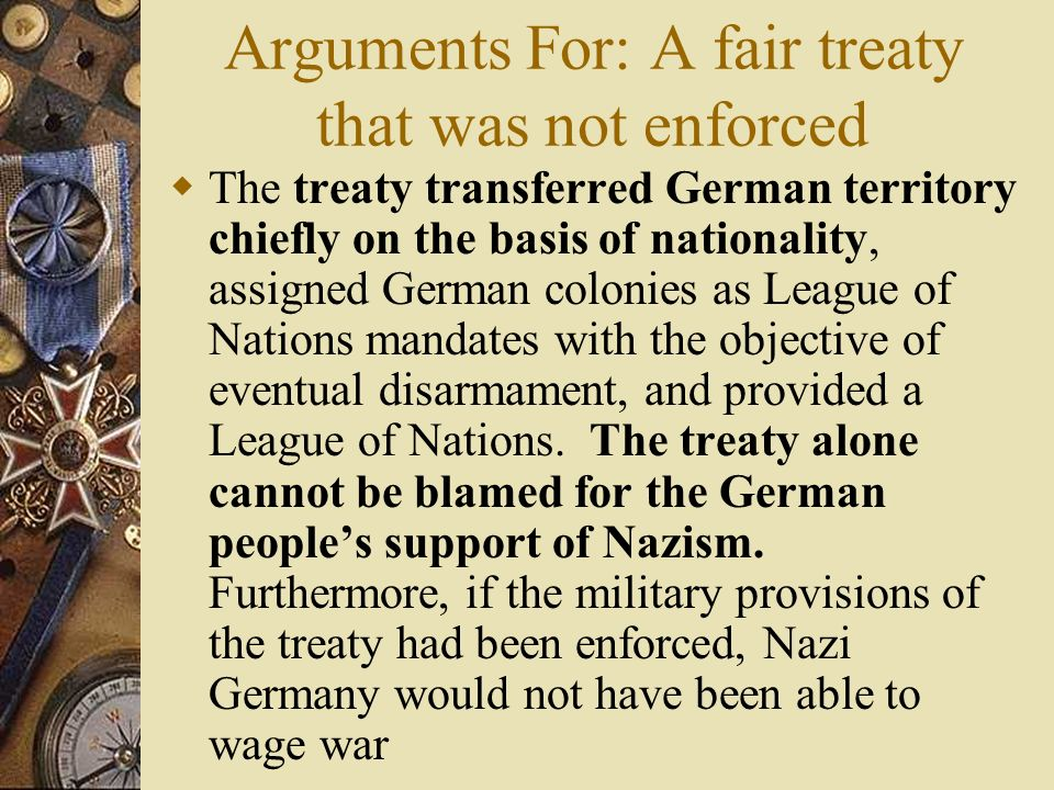 Arguments For: A fair treaty that was not enforced