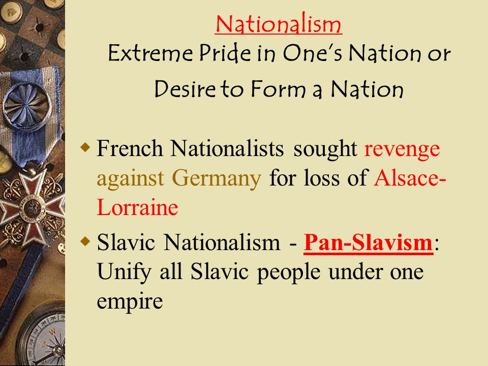 Nationalism Extreme Pride in One's Nation or Desire to Form a Nation