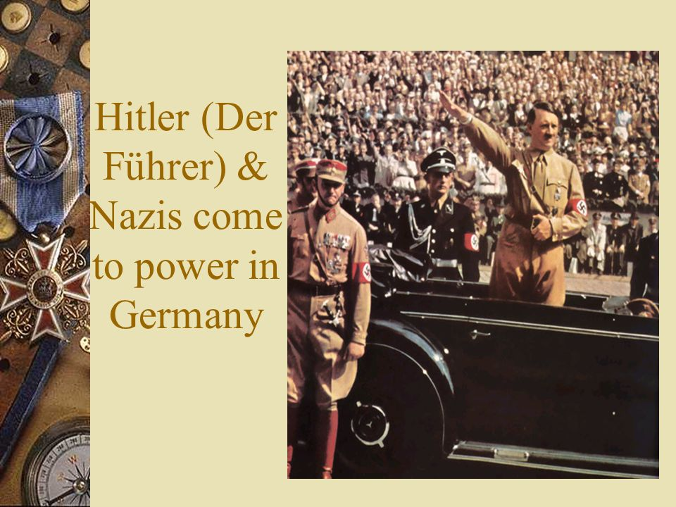 Hitler (Der Führer) & Nazis come to power in Germany